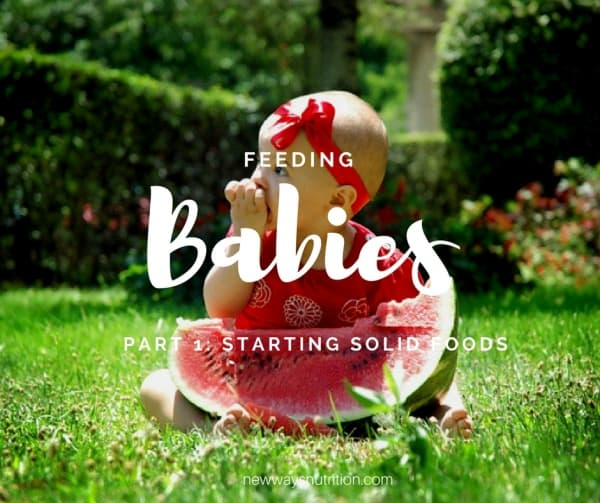 Feeding Babies Part 1: Starting Solid Foods | New Ways Nutrition