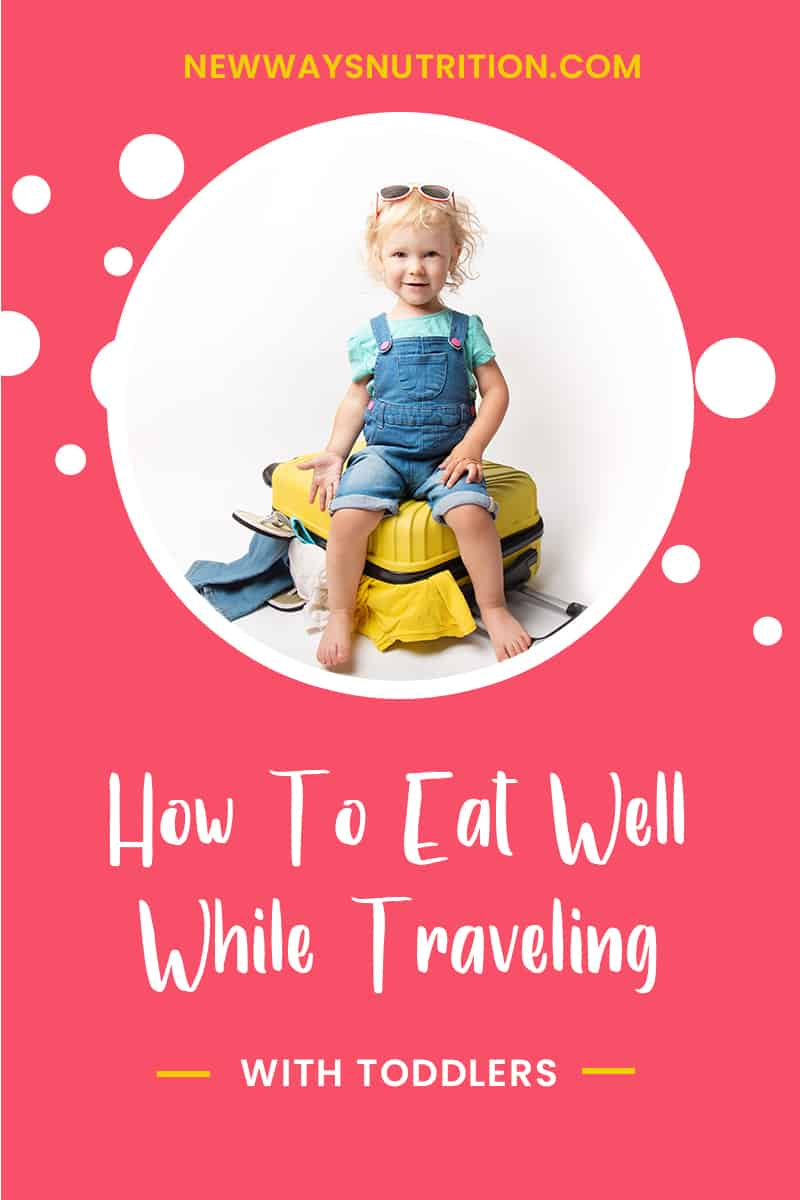 How To Eat Well While Traveling with Toddlers | New Ways Nutrition