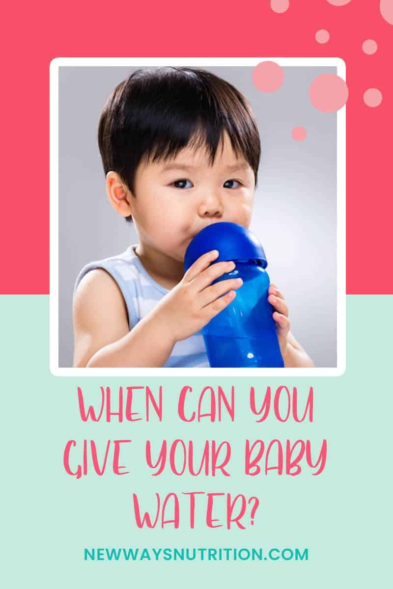 When Can You Give A Baby Water || New Ways Nutrition